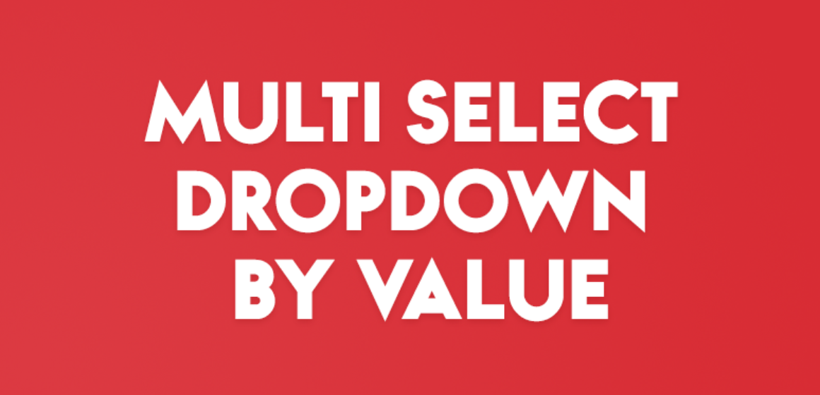 MULTI SELECT DROPDOWN BY VALUE