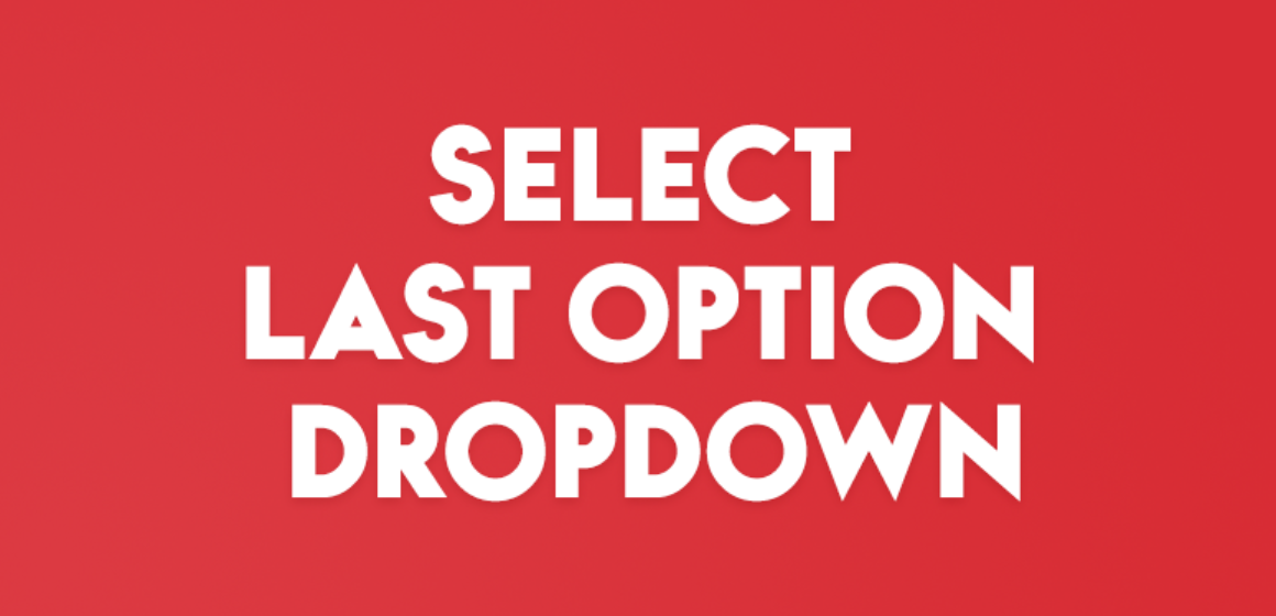 SELECT LAST OPTION DROPDOWN