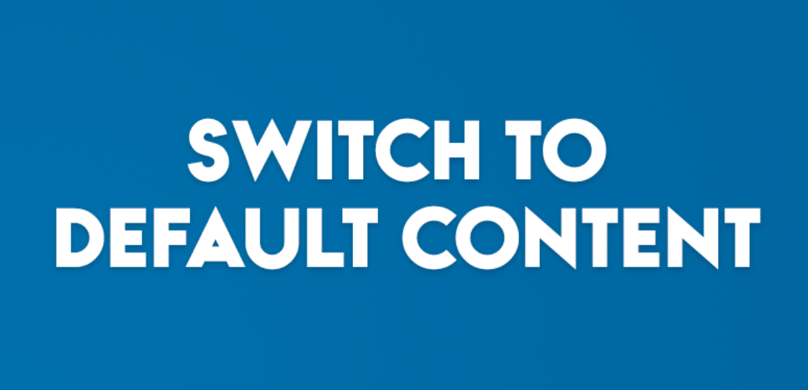 SWITCH TO DEFAULT CONTENT