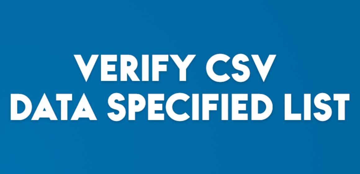 VERIFY CSV DATA SPECIFIED LIST