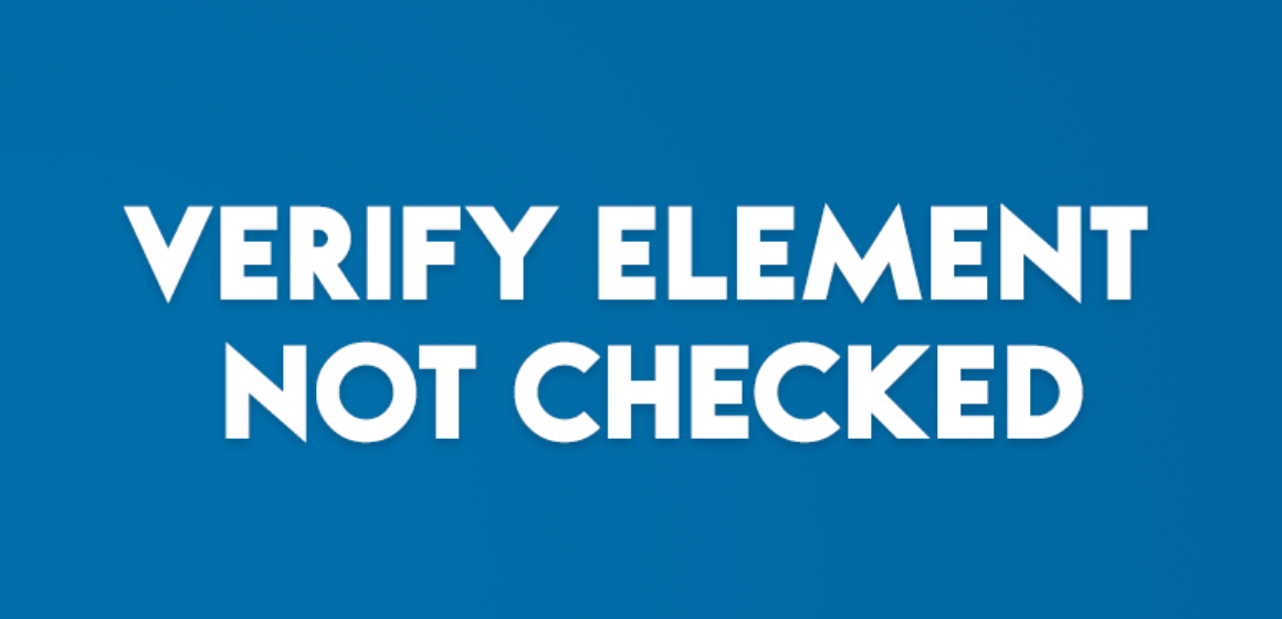 VERIFY ELEMENT NOT CHECKED