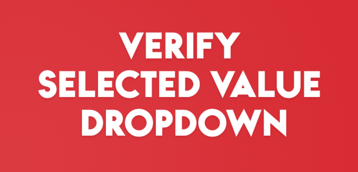 VERIFY SELECTED VALUE DROPDOWN