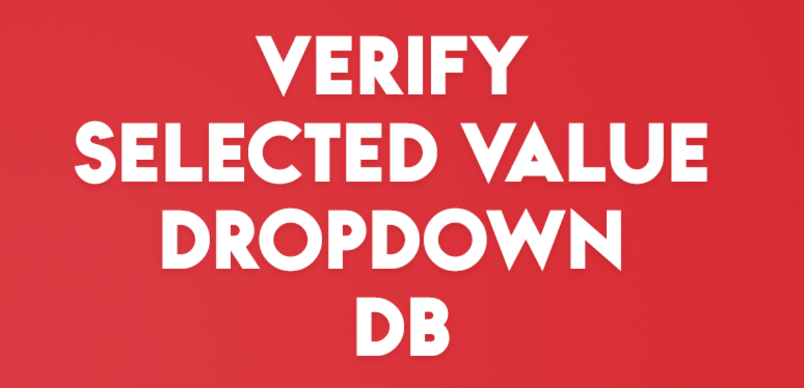 VERIFY SELECTED VALUE DROPDOWN DB