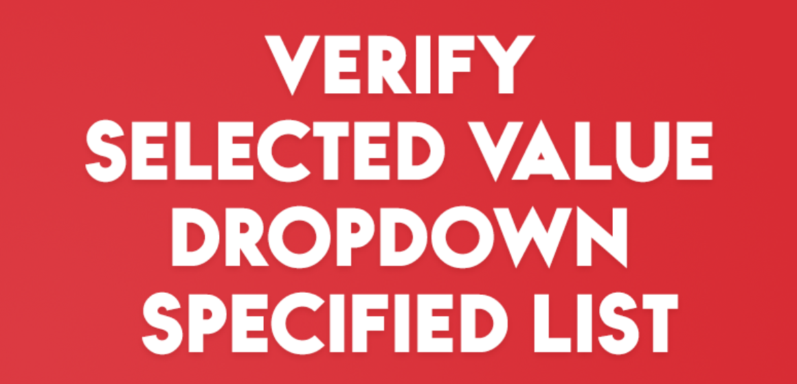 VERIFY SELECTED VALUE DROPDOWN SPECIFIED LIST